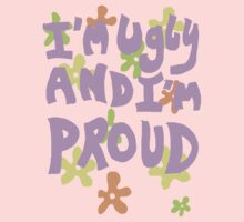 I'm Ugly and I'm Proud! by RockandRoll Maker