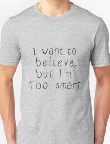 I Want to Believe... T-Shirt