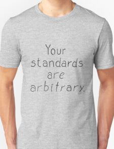 Your Standards Are Arbitrary T-Shirt