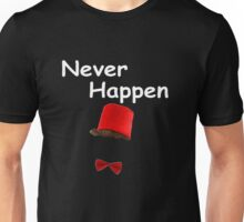 Never Happen Unisex T-Shirt