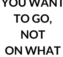 TONY ROBBINS QUOTE: FOCUS  ON WHERE  YOU WANT  TO GO,  NOT  ON WHAT  YOU FEAR Sticker