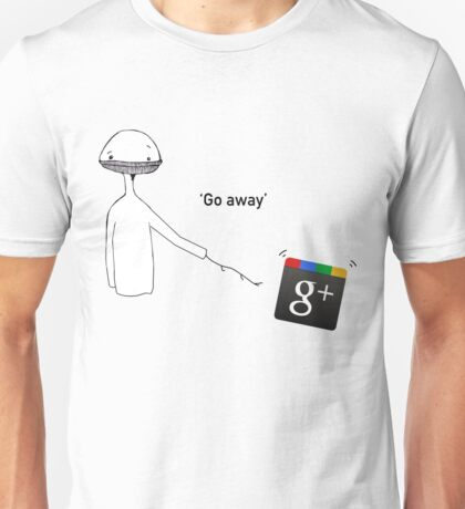 Google+ Go Away Unisex T-Shirt