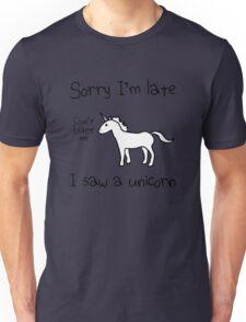Sorry I'm Late, I Saw A Unicorn T-Shirt