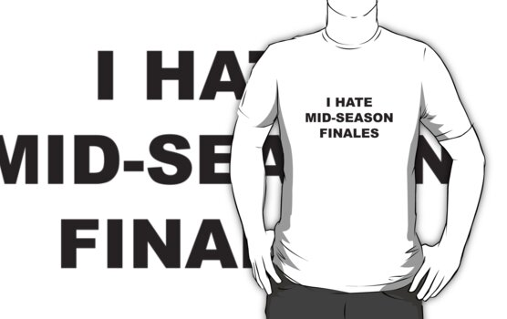 I Hate Mid-Season Finales by BrightDesign