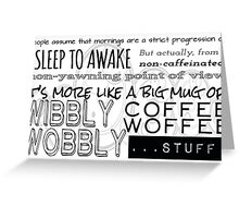 Wibbly Wobbly Coffee Woffee Greeting Card