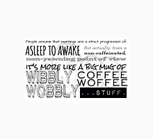 Wibbly Wobbly Coffee Woffee Unisex T-Shirt