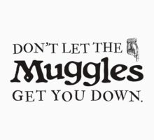 Don't Let The Muggles Get You Down | Harry Potter Kids Clothes