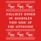 Jolliest Bunch This Side of Nuthouse Holiday Shirt by xdurango