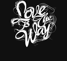 """Love Is The Way"" - Typography Tee - White Ink Black Tee Unisex T-Shirt"