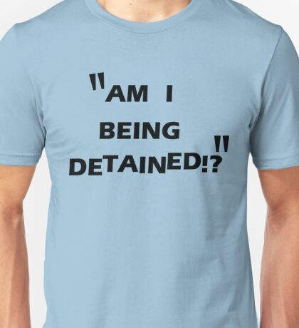 am i being detained Unisex T-Shirt