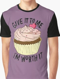Give it to me I'm worth it! Graphic T-Shirt