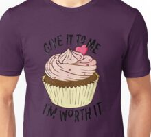 Give it to me I'm worth it! Unisex T-Shirt