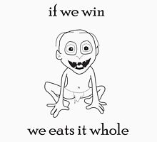 Smeagol-If We Win We Eats It Whole Unisex T-Shirt