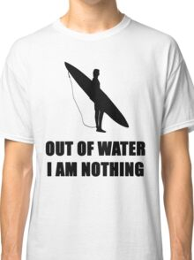 SURF - OUT OF WATER I AM NOTHING Classic T-Shirt