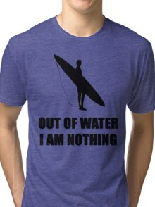 SURF - OUT OF WATER I AM NOTHING Tri-blend T-Shirt