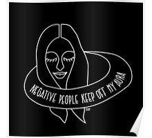 negative people keep off my aura Poster