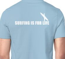 SURFING IS FOR LIFE WHITE Unisex T-Shirt