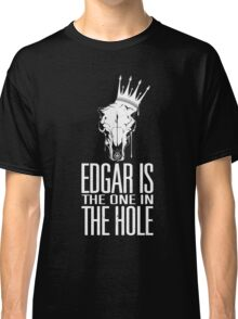 Edgar Is The One In The Hole - White Classic T-Shirt