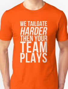 We Tailgate Harder Then Your Team Plays T-Shirt