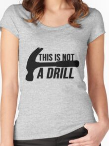 HAMMER : This is not a drill Women's Fitted Scoop T-Shirt