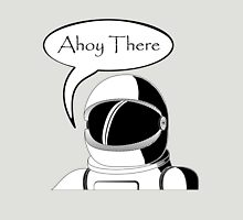 Ahoy There - Spaceman Unisex T-Shirt