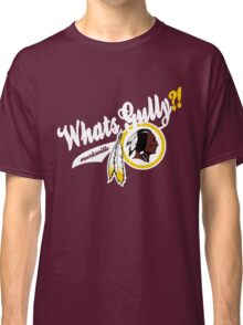 Whats gully? (REDSKINS)  Classic T-Shirt