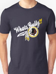 Whats gully? (REDSKINS)  T-Shirt