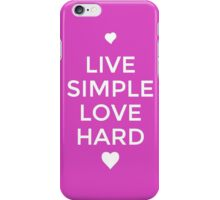 Live Simple Love Hard iPhone Case/Skin