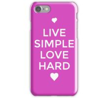 Live Simple Love Hard iPhone Case/Skin