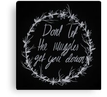 Dont let the Muggles get you down Canvas Print