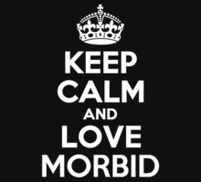 Keep Calm and Love MORBID by kandist