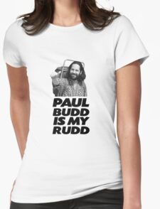 Paul Budd is my Rudd Womens Fitted T-Shirt