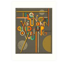 THE THINGS YOU OWN END UP OWNING YOU Art Print