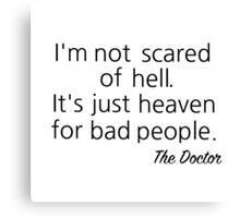I'm not scared of Hell... Canvas Print