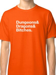 Dungeons & Dragons & Bitches (Helvetica) Classic T-Shirt