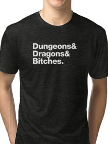 Dungeons & Dragons & Bitches (Helvetica) Tri-blend T-Shirt