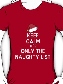 Keep Calm it's Only the Naughty List T-Shirt
