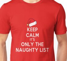 Keep Calm it's Only the Naughty List Unisex T-Shirt