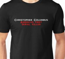 Christopher Columbus Americas first serial killer Unisex T-Shirt