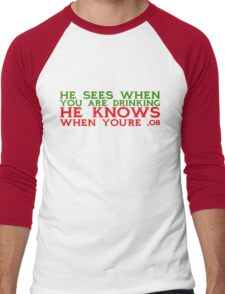 He sees when you are drinking, he knows when you're .08 Men's Baseball ¾ T-Shirt