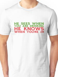 He sees when you are drinking, he knows when you're .08 Unisex T-Shirt