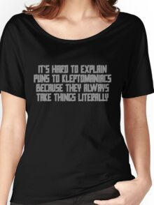 It's hard to explain puns to kleptomaniacs because they always take things literally Women's Relaxed Fit T-Shirt