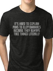 It's hard to explain puns to kleptomaniacs because they always take things literally Tri-blend T-Shirt