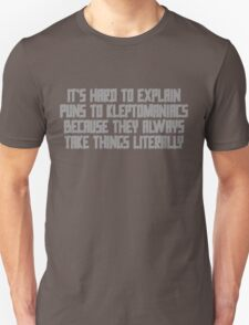 It's hard to explain puns to kleptomaniacs because they always take things literally T-Shirt