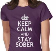 KEEP CALM AND STAY SOBER Womens Fitted T-Shirt