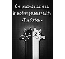 One Persons Craziness Photographic Print