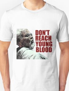 Don't Reach Young Blood Unisex T-Shirt
