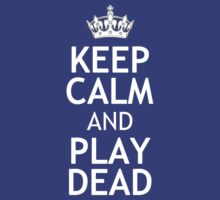 KEEP CALM AND PLAY DEAD by red addiction