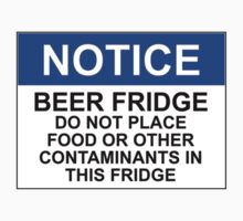 BEER FRIDGE: DO NOT PLACE FOOD OR OTHER CONTAMINANTS IN THIS FRIDGE by Bundjum