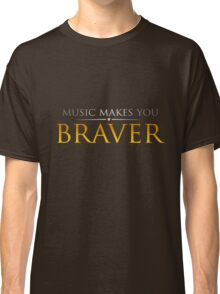 Music makes you Braver Classic T-Shirt